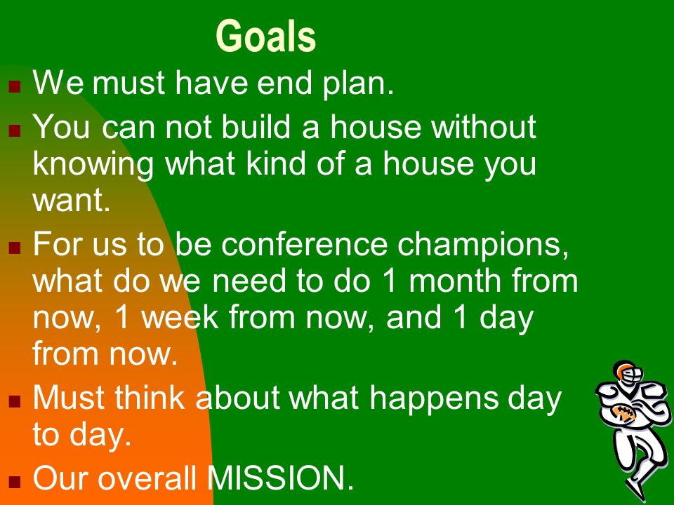 Goals We must have end plan.