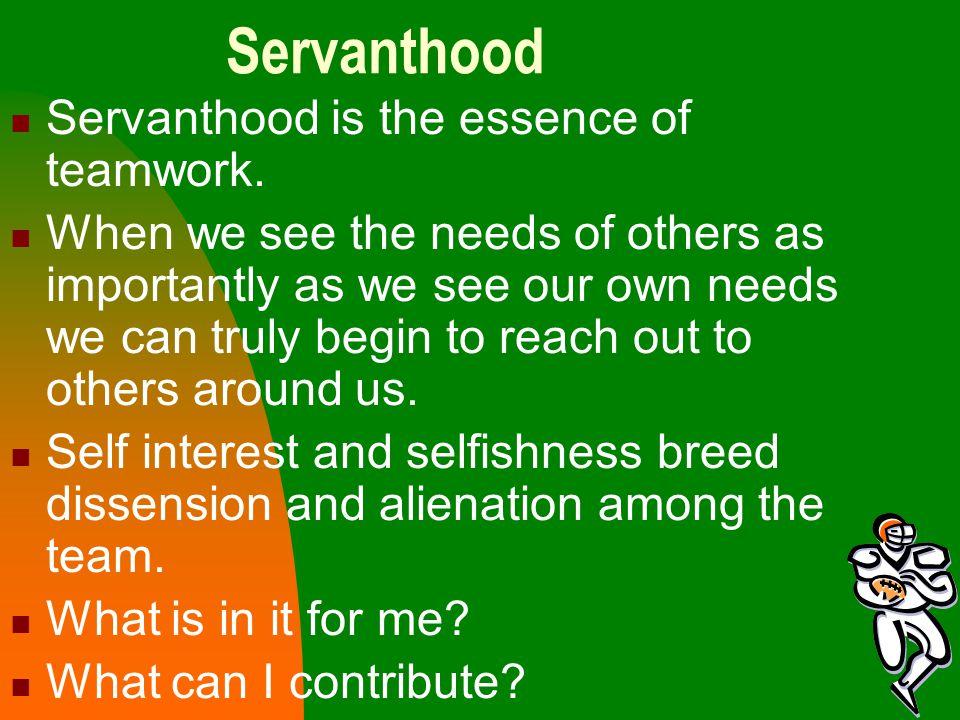 Servanthood is the essence of teamwork.