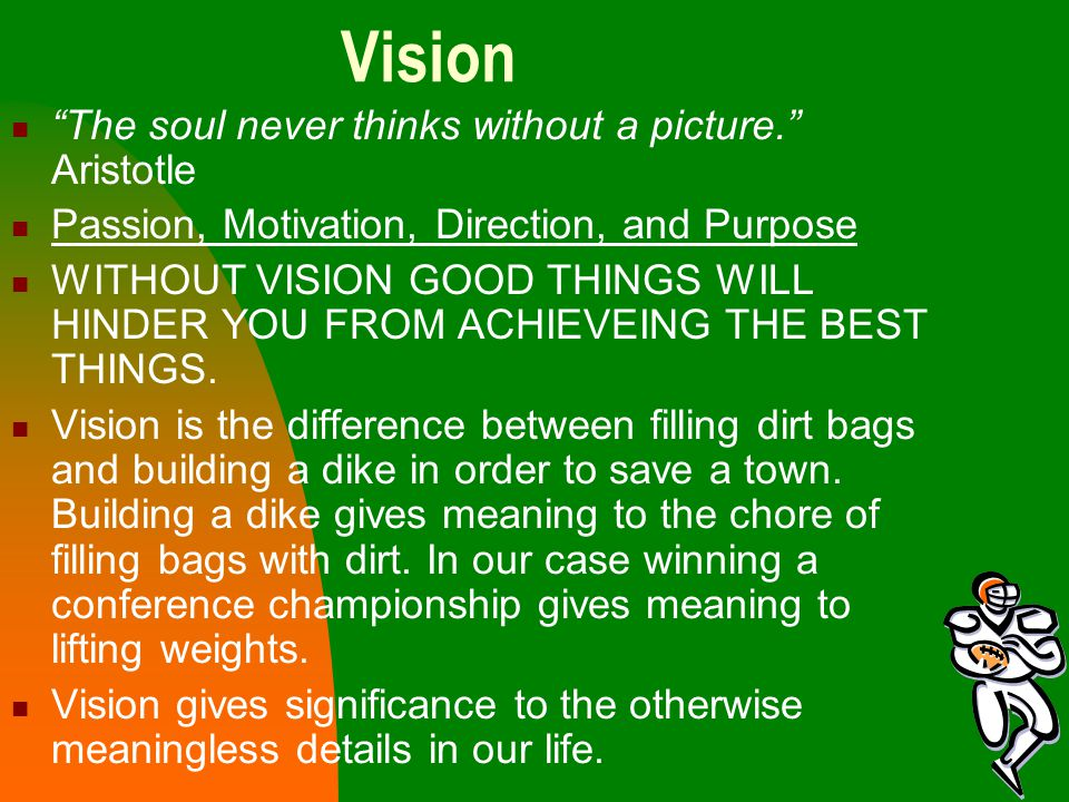 """Vision """"The soul never thinks without a picture."""" Aristotle Passion, Motivation, Direction, and Purpose WITHOUT VISION GOOD THINGS WILL HINDER YOU FRO"""