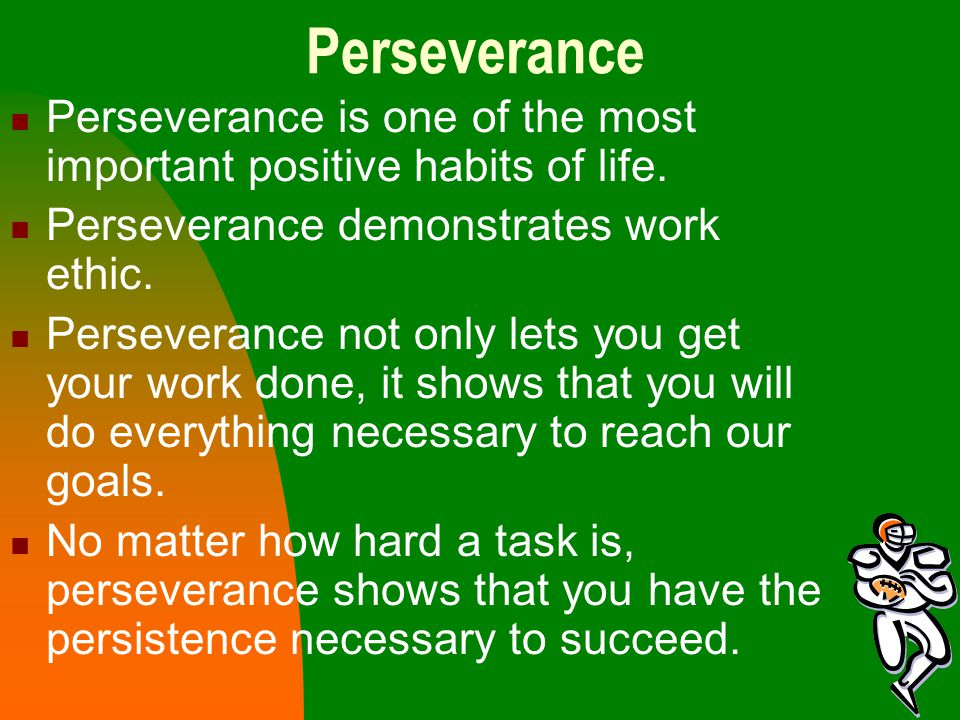 Perseverance Perseverance is one of the most important positive habits of life. Perseverance demonstrates work ethic. Perseverance not only lets you g