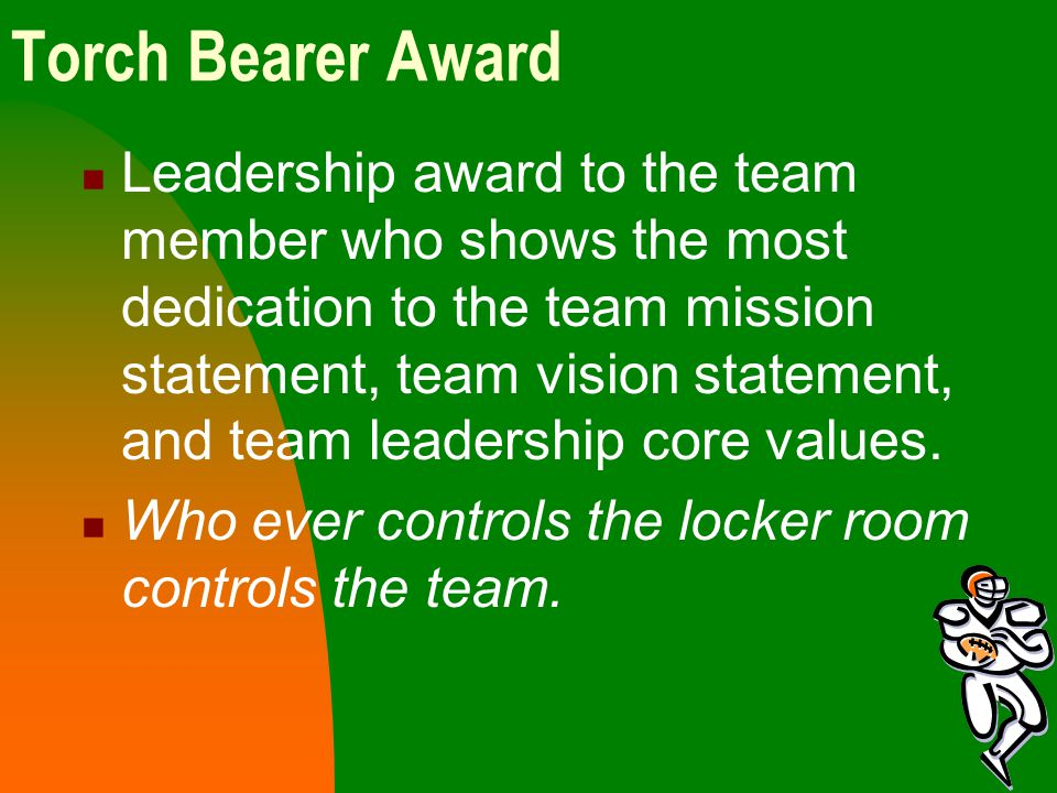 Torch Bearer Award Leadership award to the team member who shows the most dedication to the team mission statement, team vision statement, and team leadership core values.