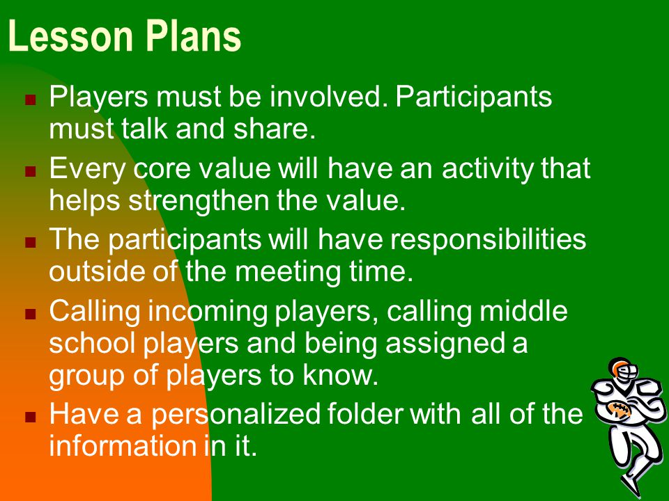 Lesson Plans Players must be involved. Participants must talk and share. Every core value will have an activity that helps strengthen the value. The p
