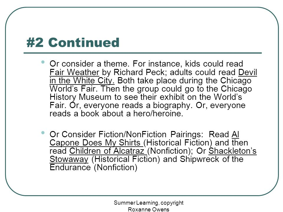 Summer Learning, copyright Roxanne Owens #2 Continued Or consider a theme. For instance, kids could read Fair Weather by Richard Peck; adults could re