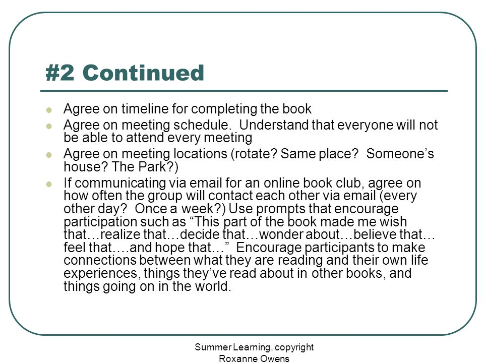 Summer Learning, copyright Roxanne Owens #2 Continued Agree on timeline for completing the book Agree on meeting schedule.