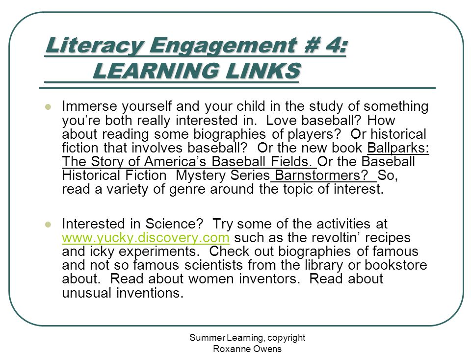 Summer Learning, copyright Roxanne Owens Literacy Engagement # 4: LEARNING LINKS Immerse yourself and your child in the study of something you're both really interested in.