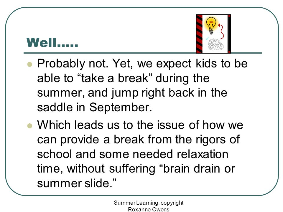 """Summer Learning, copyright Roxanne Owens Well….. Probably not. Yet, we expect kids to be able to """"take a break"""" during the summer, and jump right back"""