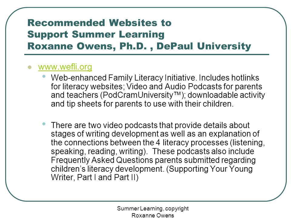 Summer Learning, copyright Roxanne Owens Recommended Websites to Support Summer Learning Roxanne Owens, Ph.D., DePaul University www.wefli.org Web-enh