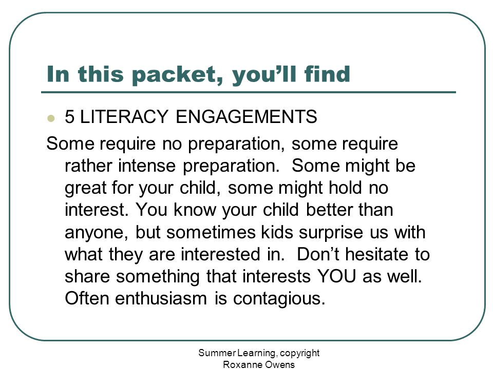Summer Learning, copyright Roxanne Owens In this packet, you'll find 5 LITERACY ENGAGEMENTS Some require no preparation, some require rather intense preparation.