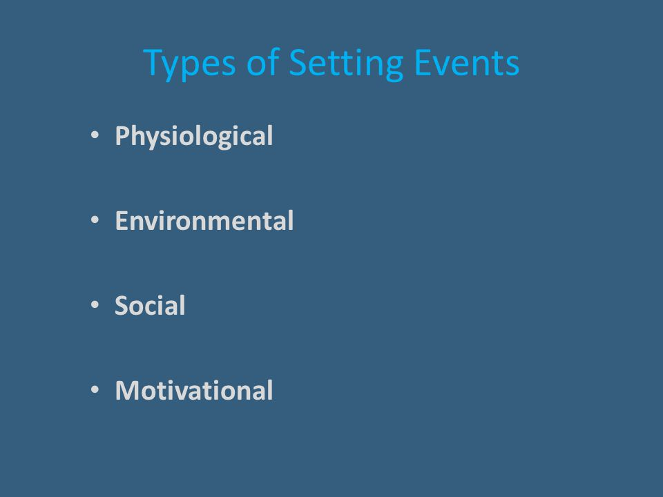 Types of Setting Events Physiological Environmental Social Motivational