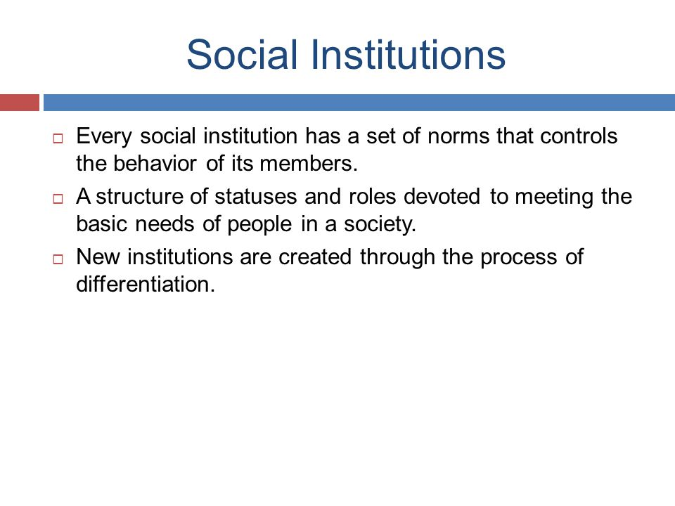Social Institutions  Every social institution has a set of norms that controls the behavior of its members.