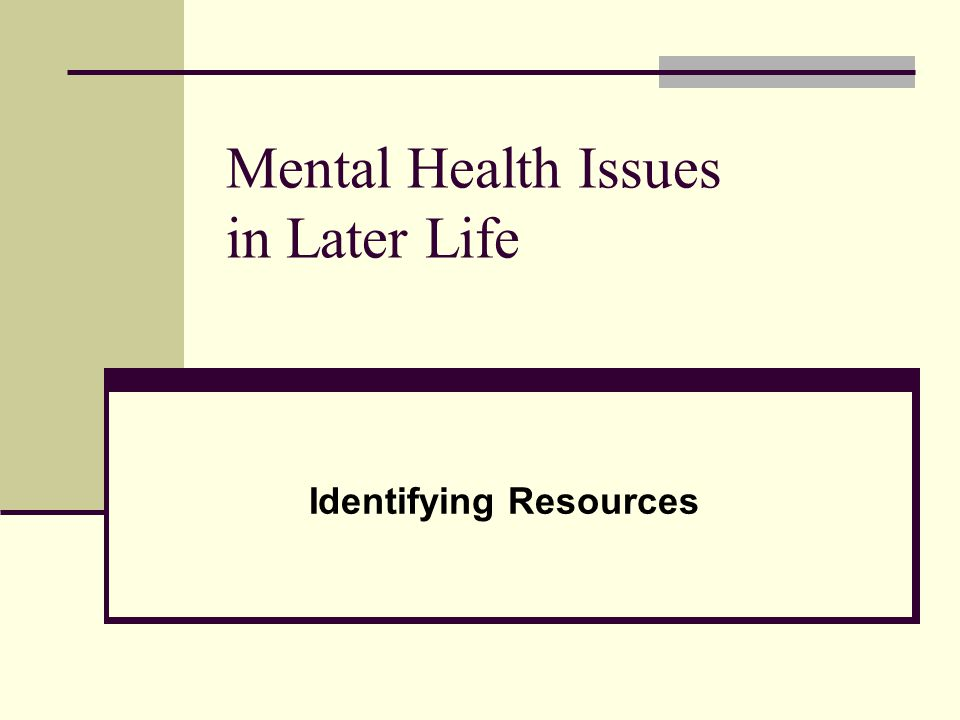 Mental Health Issues in Later Life Identifying Resources