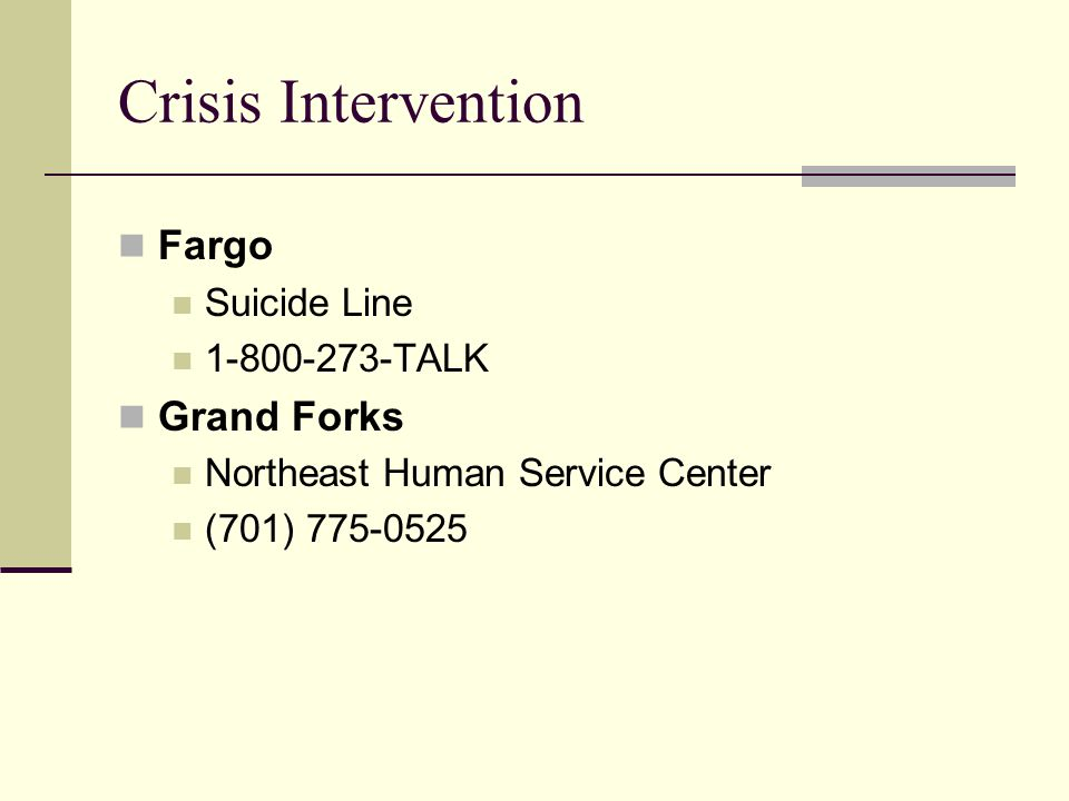 Crisis Intervention Fargo Suicide Line 1-800-273-TALK Grand Forks Northeast Human Service Center (701) 775-0525