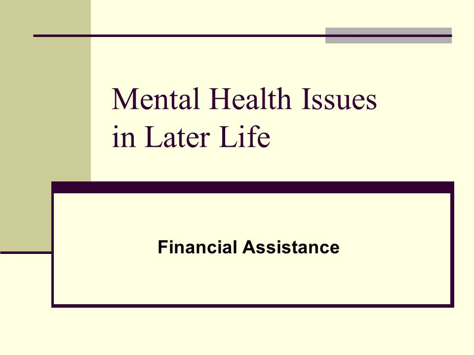 Mental Health Issues in Later Life Financial Assistance