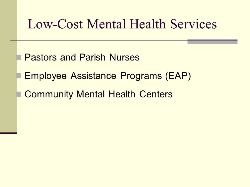 Low-Cost Mental Health Services Pastors and Parish Nurses Employee Assistance Programs (EAP) Community Mental Health Centers