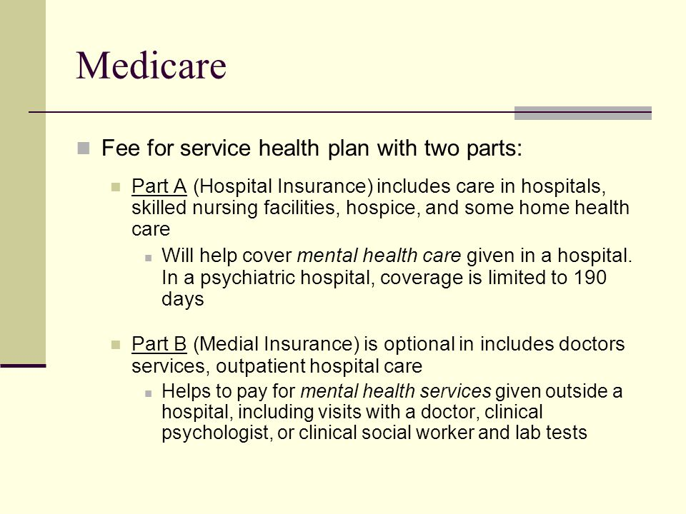 Medicare Fee for service health plan with two parts: Part A (Hospital Insurance) includes care in hospitals, skilled nursing facilities, hospice, and