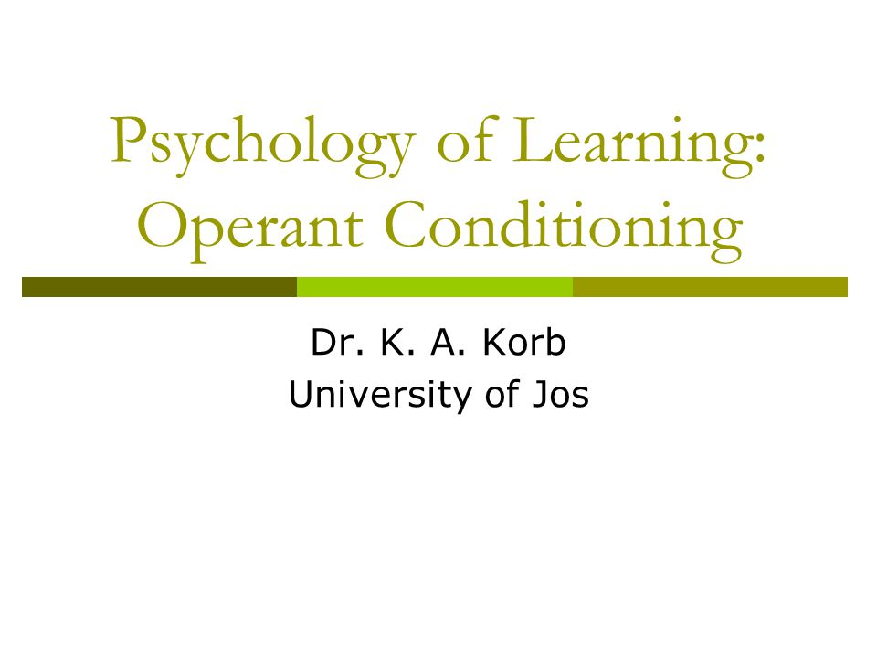 Overview  Operant Conditioning Overview  Reinforcement Schedules  Introduction to Cognitive Theories of Learning Dr.