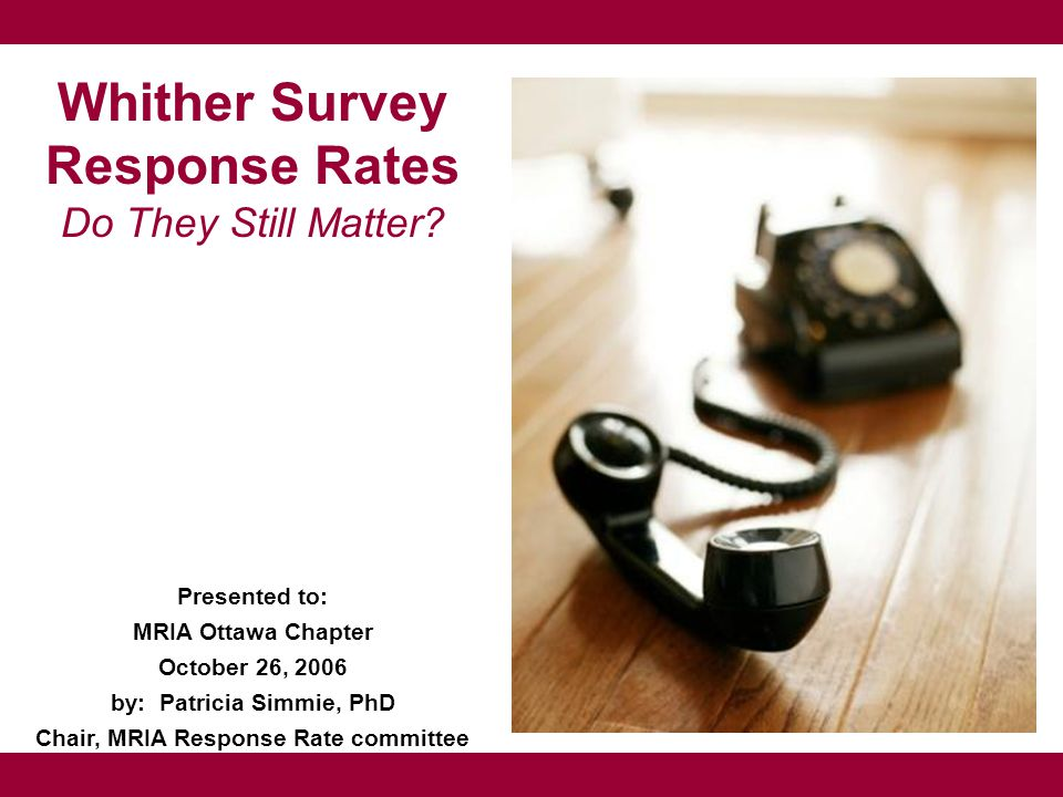 Online Surveys Fastest growing methodology in North America Primarily opt-in panels, but also client lists and pop-ups Is Response Rate a valid term within this environment.