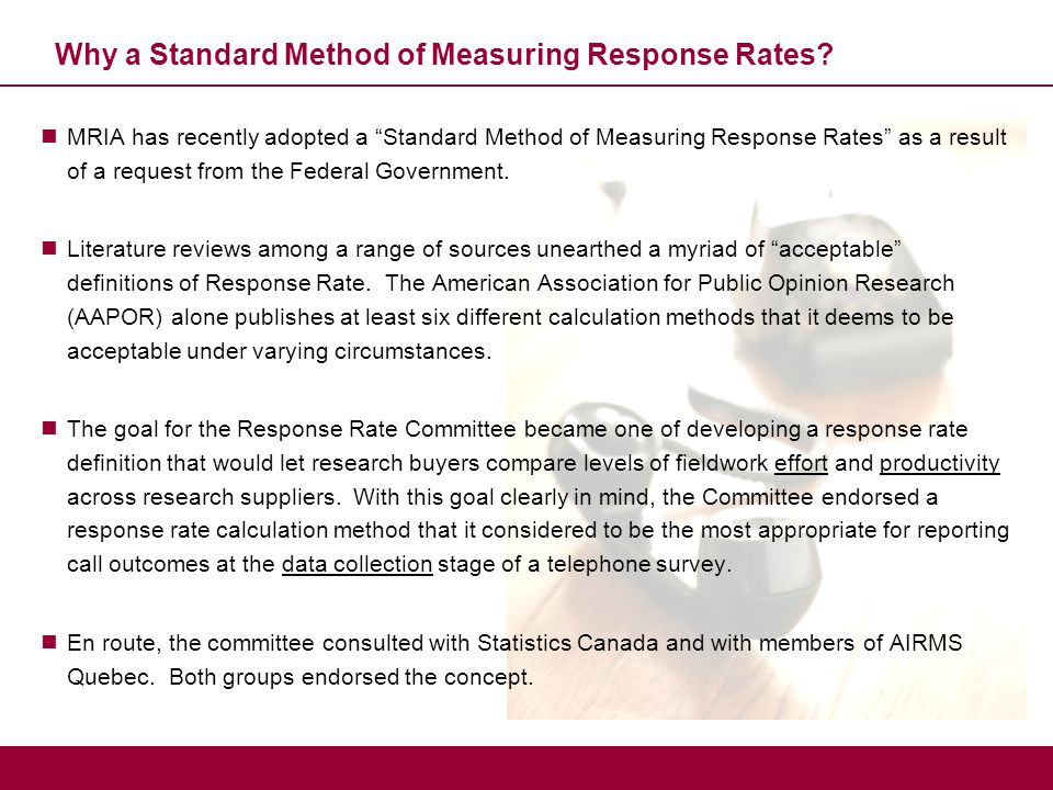 "Why a Standard Method of Measuring Response Rates? MRIA has recently adopted a ""Standard Method of Measuring Response Rates"" as a result of a request"