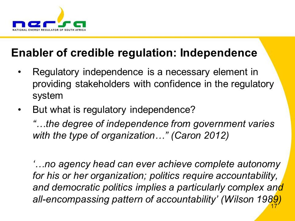 17 Regulatory independence is a necessary element in providing stakeholders with confidence in the regulatory system But what is regulatory independence.