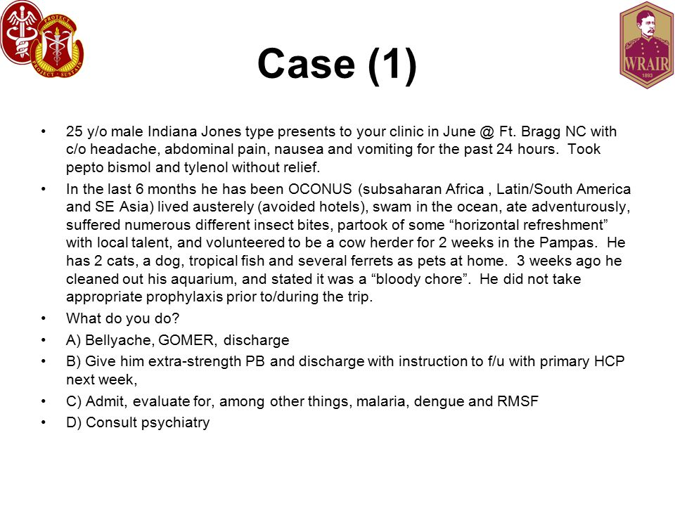 Case (1) 25 y/o male Indiana Jones type presents to your clinic in June @ Ft.