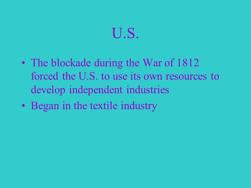 U.S. The blockade during the War of 1812 forced the U.S.