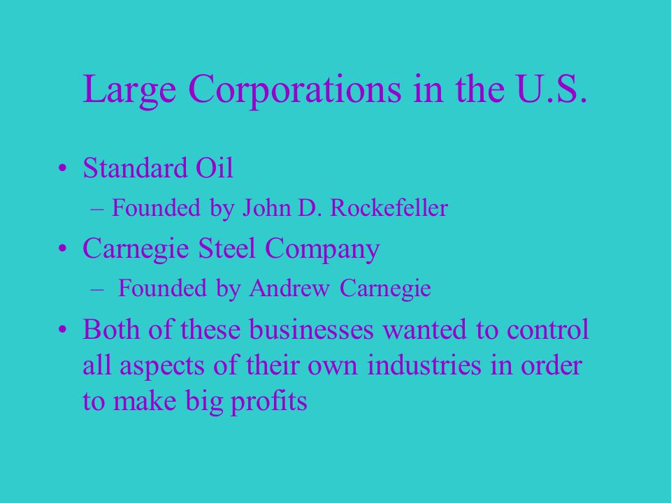 Large Corporations in the U.S. Standard Oil –Founded by John D.