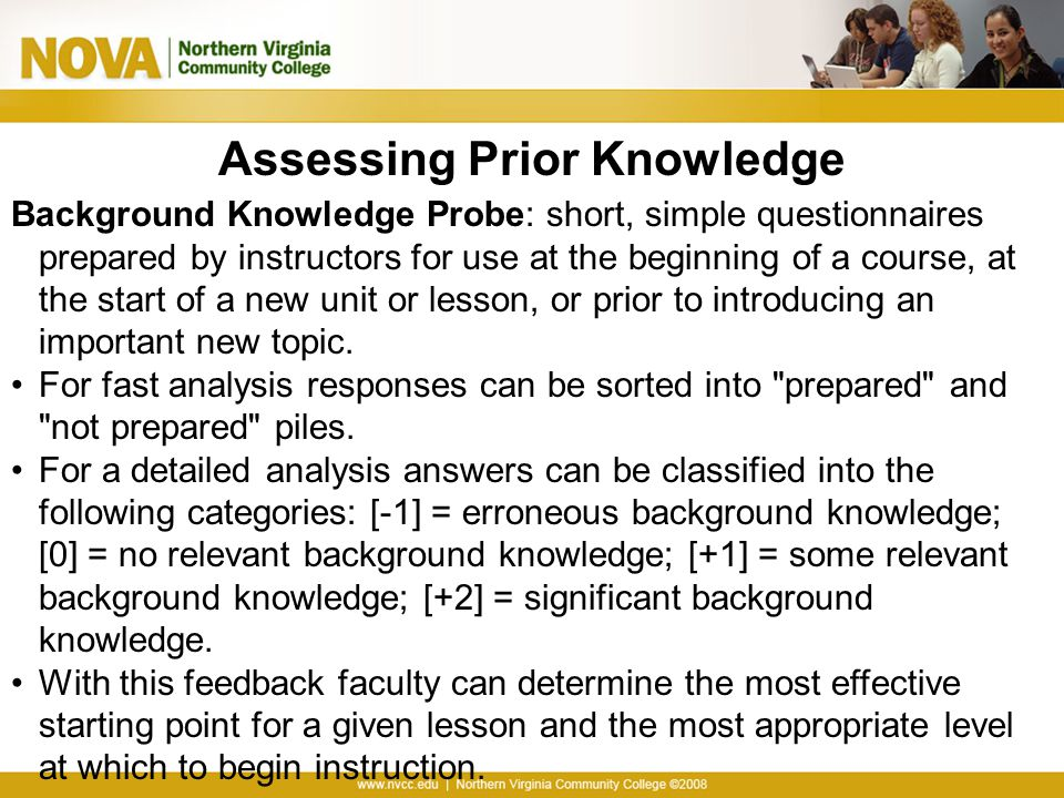 Assessing Prior Knowledge Background Knowledge Probe: short, simple questionnaires prepared by instructors for use at the beginning of a course, at th