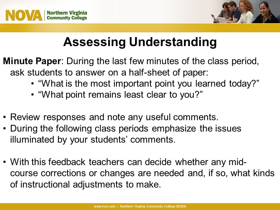 """Assessing Understanding Minute Paper: During the last few minutes of the class period, ask students to answer on a half-sheet of paper: """"What is the m"""