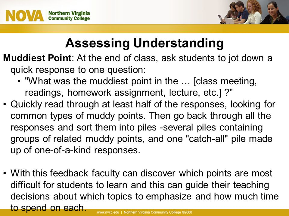 Assessing Understanding Muddiest Point: At the end of class, ask students to jot down a quick response to one question: