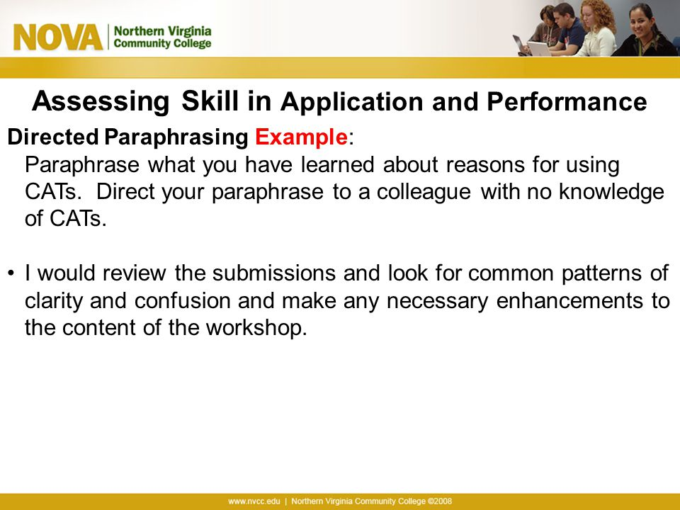 Assessing Skill in Application and Performance Directed Paraphrasing Example: Paraphrase what you have learned about reasons for using CATs. Direct yo