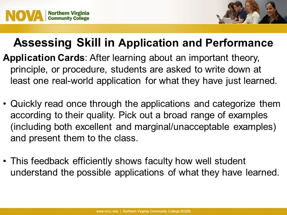 Assessing Skill in Application and Performance Application Cards: After learning about an important theory, principle, or procedure, students are aske