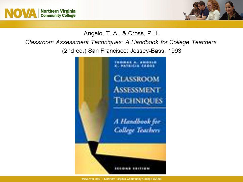Angelo, T. A., & Cross, P.H. Classroom Assessment Techniques: A Handbook for College Teachers. (2nd ed.) San Francisco: Jossey-Bass, 1993