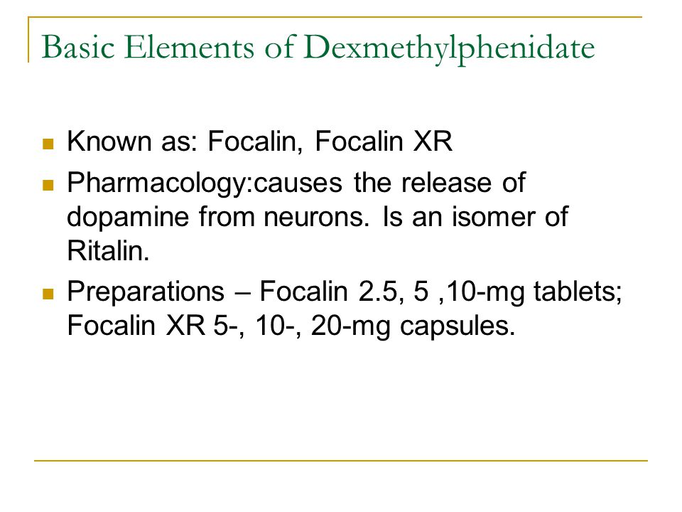 Basic Elements of Dexmethylphenidate Known as: Focalin, Focalin XR Pharmacology:causes the release of dopamine from neurons.