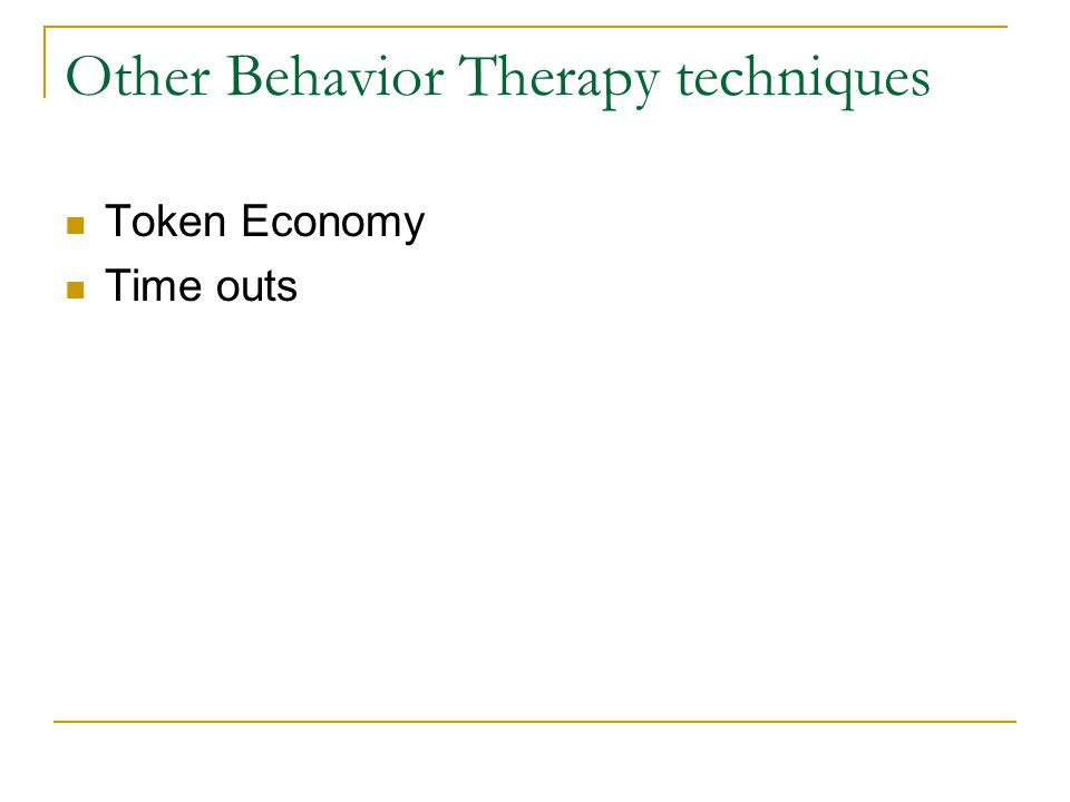 Other Behavior Therapy techniques Token Economy Time outs
