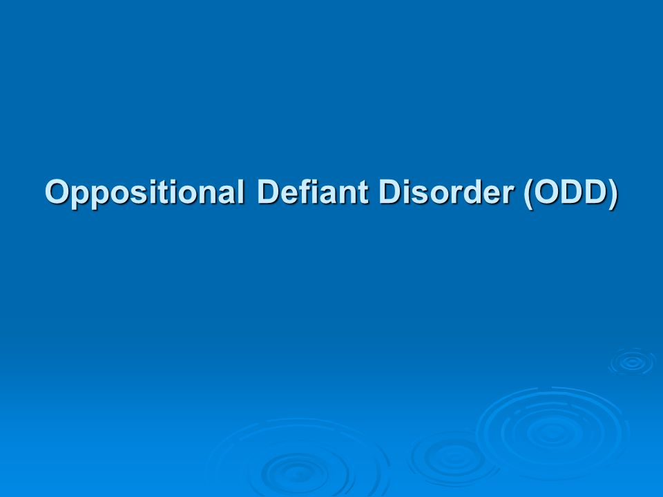 Oppositional Defiant Disorder  Associated with ODD: Negativity Negativity Defiance Defiance Disobedience Disobedience Hostility directed toward authority figures Hostility directed toward authority figures Uncooperative Uncooperative