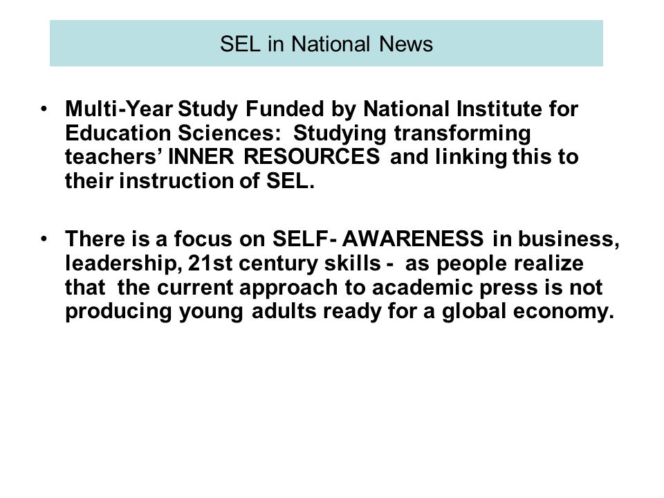 SEL in National News Multi-Year Study Funded by National Institute for Education Sciences: Studying transforming teachers' INNER RESOURCES and linking this to their instruction of SEL.