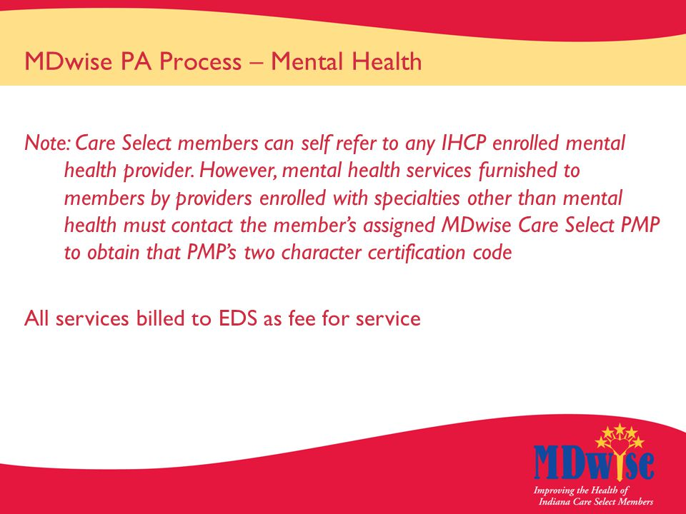 MDwise PA Process – Mental Health Note: Care Select members can self refer to any IHCP enrolled mental health provider.