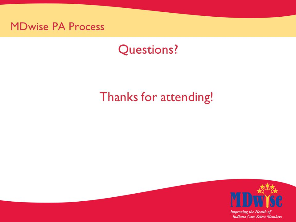 MDwise PA Process Questions Thanks for attending!