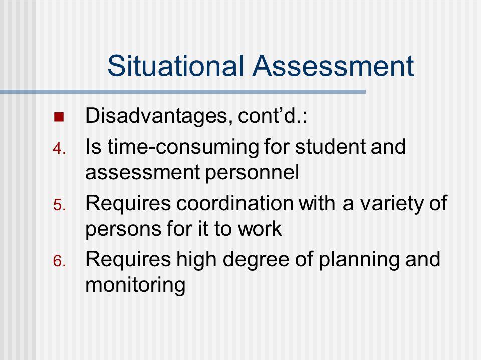Situational Assessment Disadvantages, cont'd.: 4.