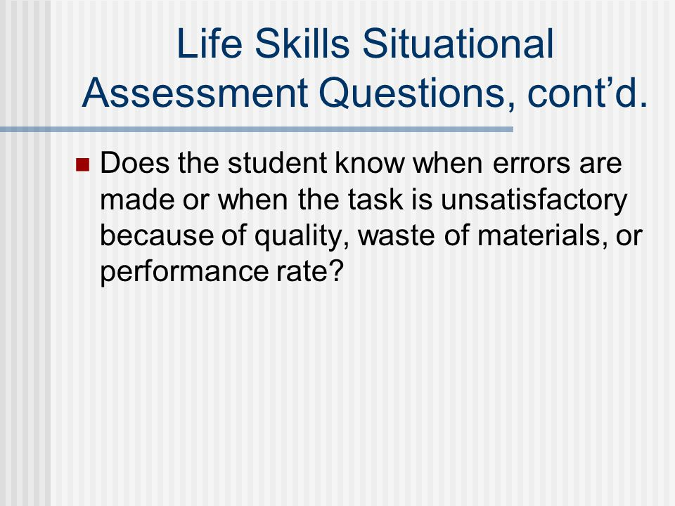 Life Skills Situational Assessment Questions, cont'd.