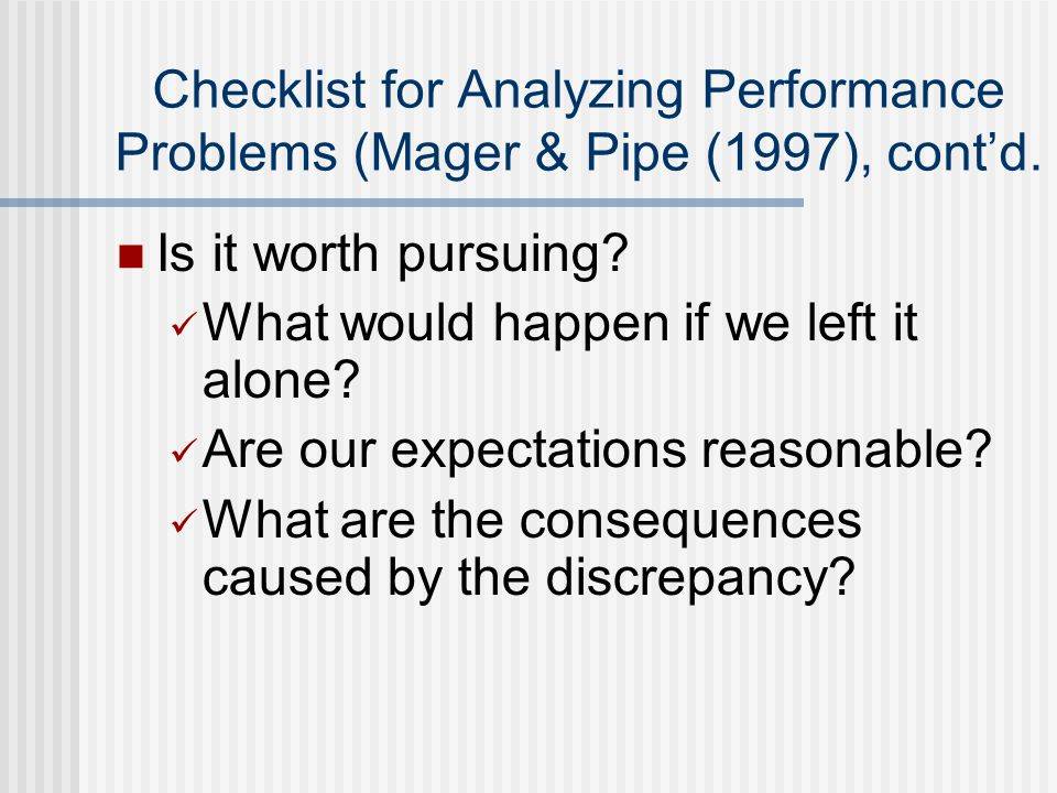 Checklist for Analyzing Performance Problems (Mager & Pipe (1997), cont'd.