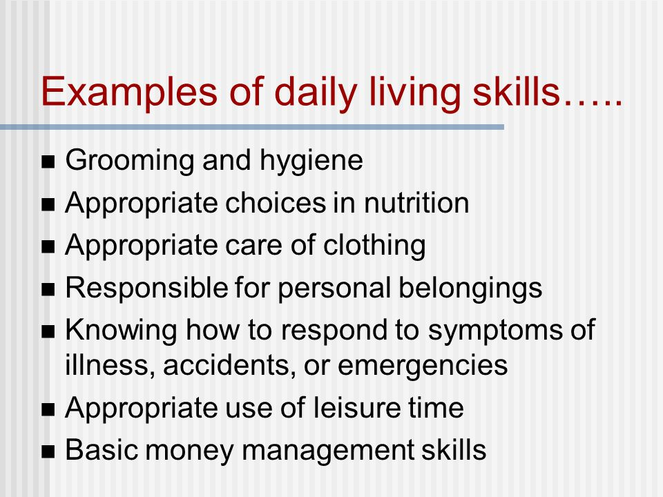 Examples of daily living skills…..