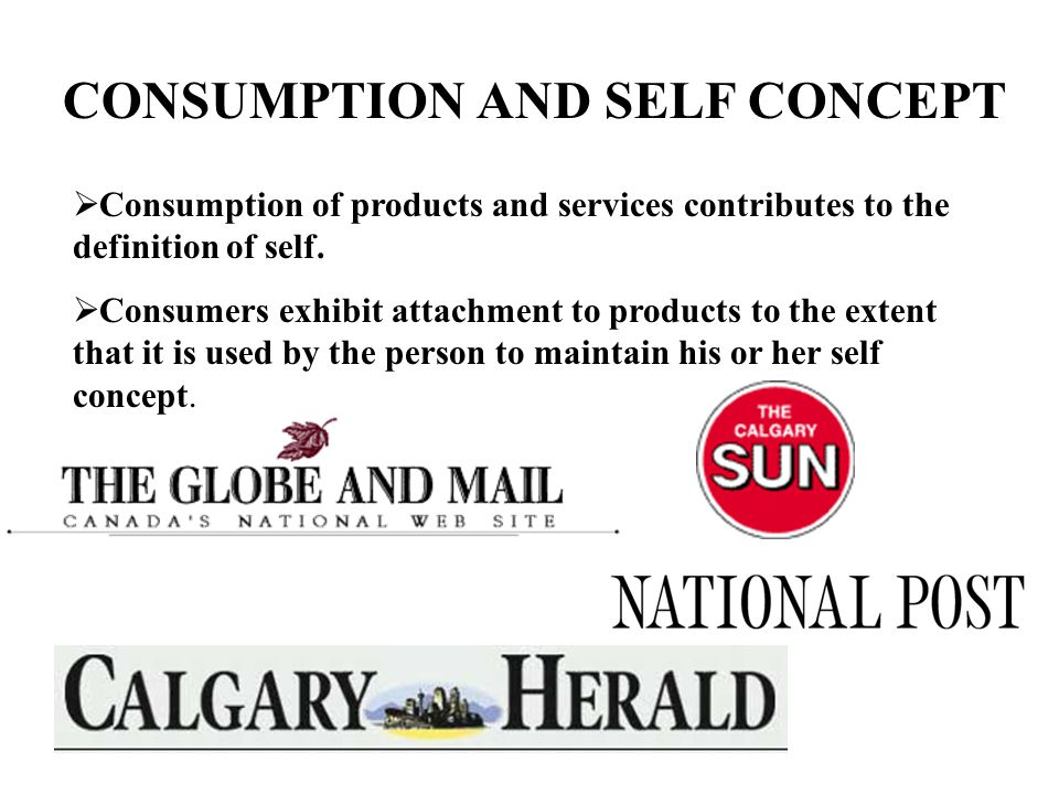 CONSUMPTION AND SELF CONCEPT  Consumption of products and services contributes to the definition of self.