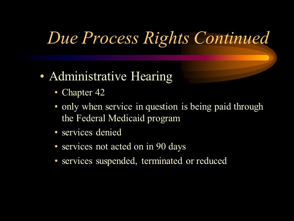 Due Process Rights Continued Administrative Hearing Chapter 42 only when service in question is being paid through the Federal Medicaid program servic
