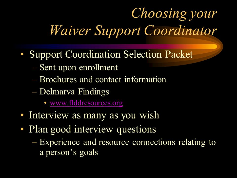 Choosing your Waiver Support Coordinator Support Coordination Selection Packet –Sent upon enrollment –Brochures and contact information –Delmarva Find
