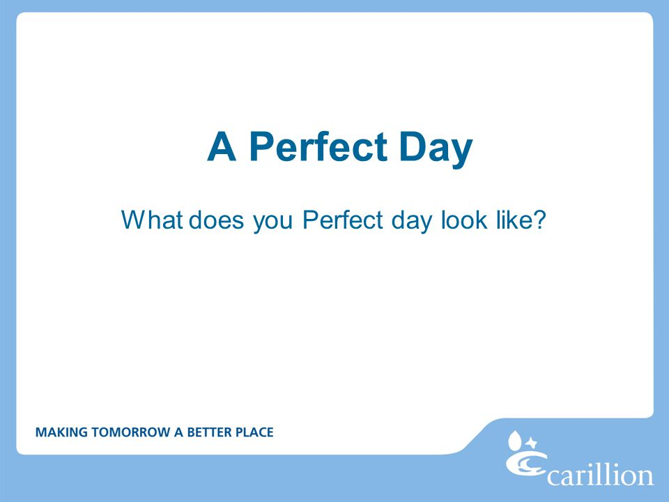 A Perfect Day What does you Perfect day look like