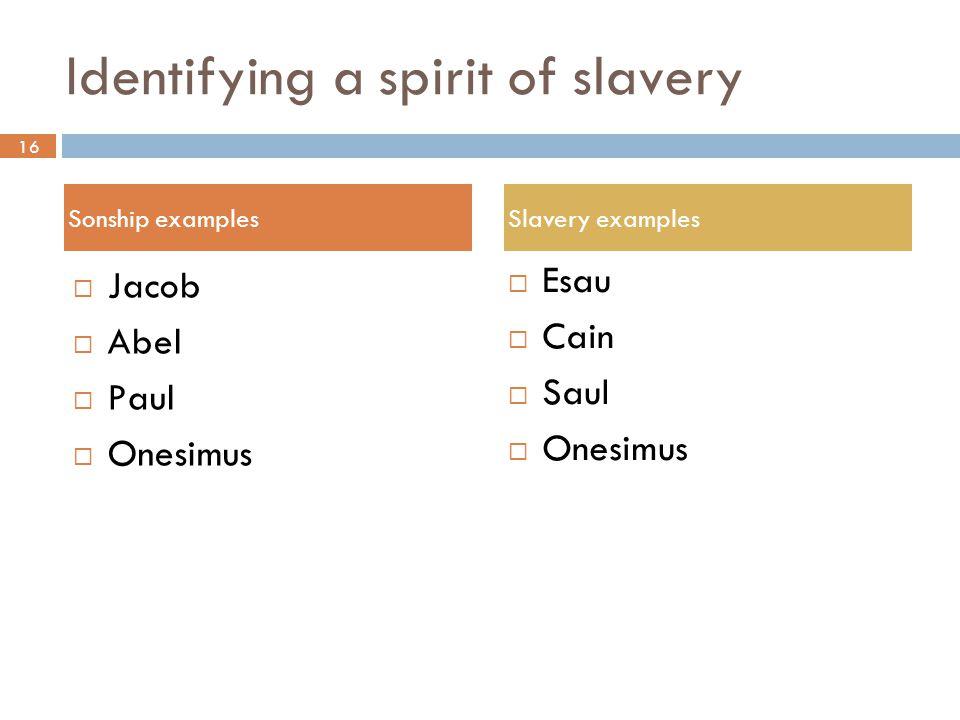 16 Identifying a spirit of slavery  Jacob  Abel  Paul  Onesimus  Esau  Cain  Saul  Onesimus Sonship examplesSlavery examples