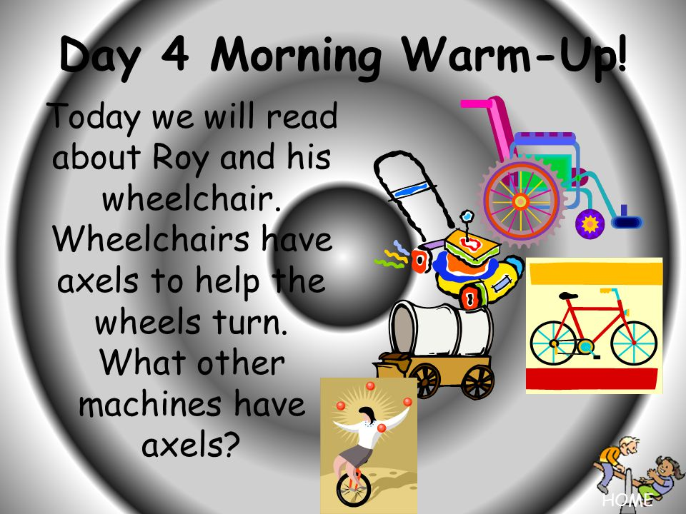 HOME Day 4 Morning Warm-Up. Today we will read about Roy and his wheelchair.
