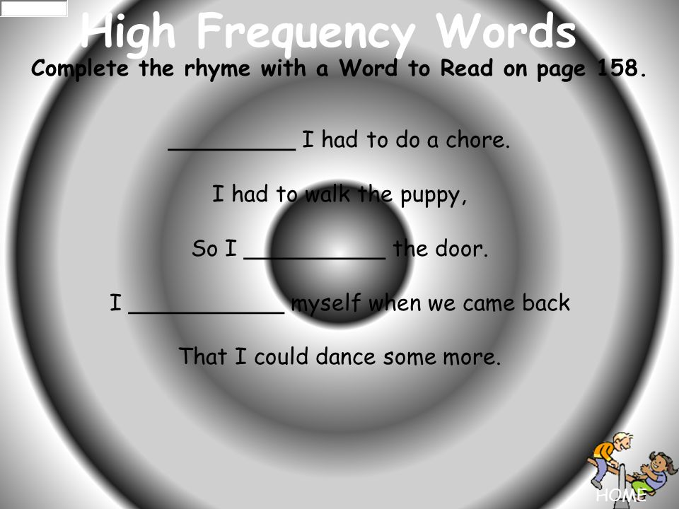 HOME High Frequency Words Complete the rhyme with a Word to Read on page 158.