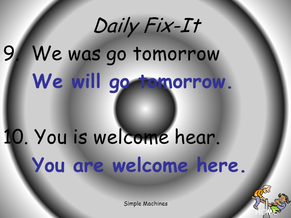 HOME Simple Machines Daily Fix-It 9. We was go tomorrow We will go tomorrow.